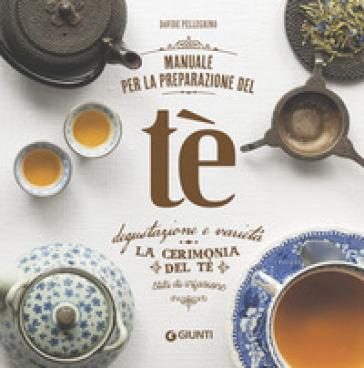 Manuale per la preparazione del tè. La cerimonia del tè. Stili di infusione - Davide Pellegrino | Thecosgala.com