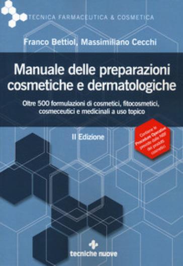 Manuale delle preparazioni cosmetiche e dermatologiche. Teoria, pratica e normativa al nuovo Regolamento CE - Franco Bettiol |