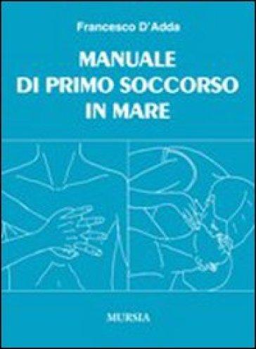 Manuale di primo soccorso in mare - Francesco D'Adda |