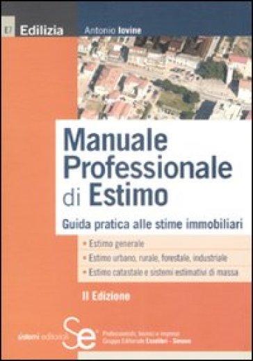 Manuale professionale di estimo. Guida pratica alle stime immobiliari - Antonio Iovine |