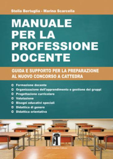 Manuale per la professione docente. Guida e supporto per la preparazione al nuovo concorso a cattedra
