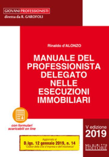 Manuale del professionista delegato nelle esecuzioni immobiliari. Con Contenuto digitale per download - Rinaldo D'Alonzo | Thecosgala.com