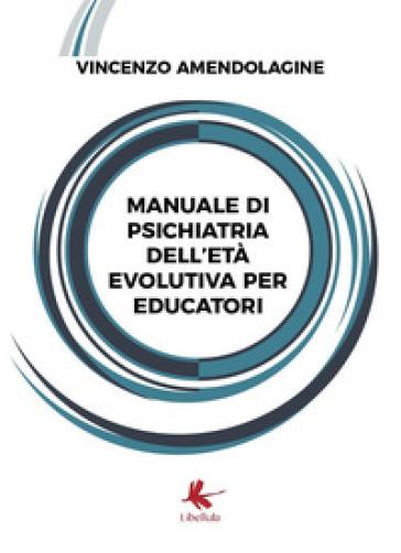 Manuale di psichiatria dell'età evolutiva per educatori - VINCENZO AMENDOLAGINE |
