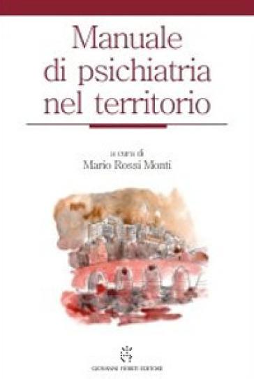 Manuale di psichiatria nel territorio - M. Rossi Monti | Rochesterscifianimecon.com