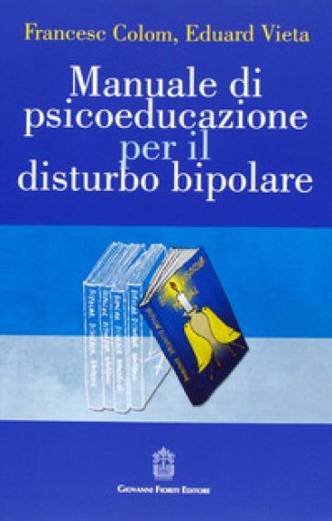 Manuale di psicoeducazione per il disturbo bipolare - Francesc Colom   Thecosgala.com