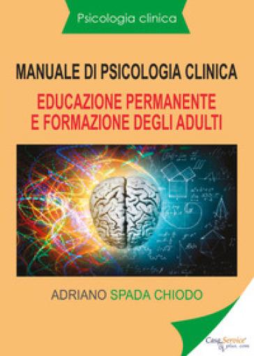 Manuale di psicologia clinica. Educazione permanente e formazione degli adulti - Adriano Spada Chiodo   Rochesterscifianimecon.com