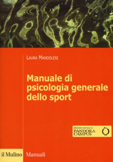 Manuale di psicologia generale dello sport. Con Contenuto digitale per download e accesso on line - Laura Mandolesi |