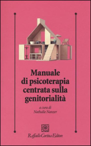 Manuale di psicoterapia centrata sulla genitorialità - C. Guarnaccia   Thecosgala.com