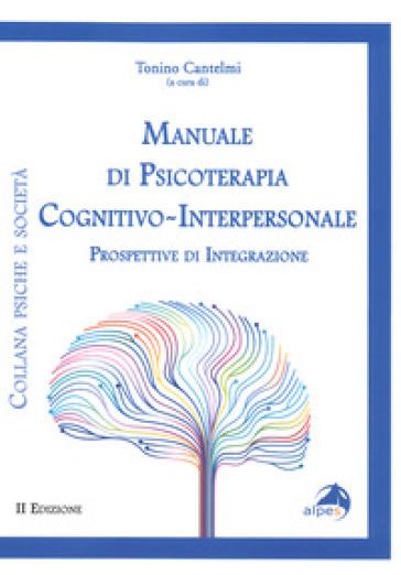 Manuale di psicoterapia cognitivo-interpersonale. Prospettive di integrazione - T. Cantelmi | Jonathanterrington.com