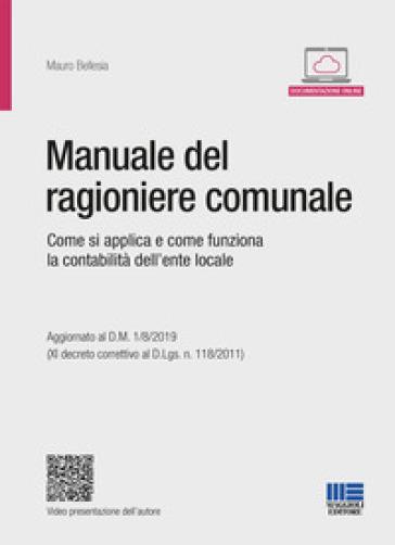 Manuale del ragioniere comunale. Regole contabili, strumenti operativi e suggerimenti - Mauro Bellesia |