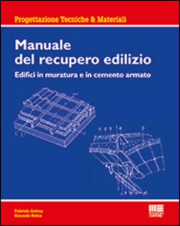 Manuale del recupero edilizio. Edifici in muratura e in cemento armato - Fabrizio Astrua |