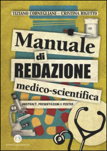 Manuale di redazione medico-scientifica. Abstract, presentazioni e poster - Tiziano Cornegliani | Rochesterscifianimecon.com