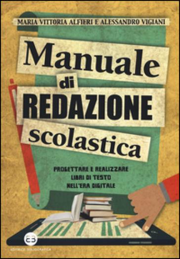 Manuale di redazione scolastica. Progettare e realizzare libri di testo nell'era digitale - Maria Vittoria Alfieri pdf epub