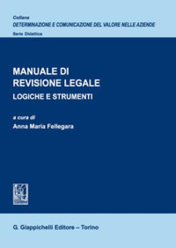 Manuale di revisione legale. Logiche e strumenti - Anna Maria Fellegara | Thecosgala.com