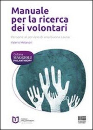 Manuale per la ricerca dei volontari. Persone al servizio di una buona causa - Valerio Melandri | Thecosgala.com