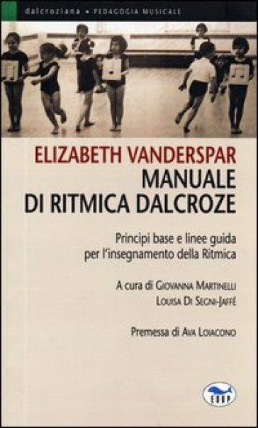 Manuale di ritmica Dalcroze. Principi base e linee guida per l'insegnamento della ritmica - Elizabeth Vanderspar | Thecosgala.com