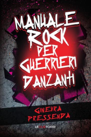Manuale rock per guerrieri danzanti - Ginevra Pressenda |
