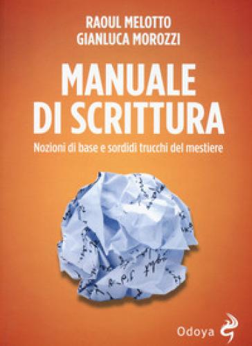 Manuale di scrittura. Nozioni di base e sordidi trucchi del mestiere - Raoul Melotto |