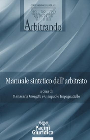 Manuale sintetico dell'arbitrato - G. Impagnatiello  