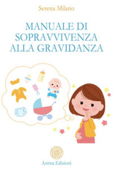 Manuale di sopravvivenza alla gravidanza - Serena Milano | Jonathanterrington.com