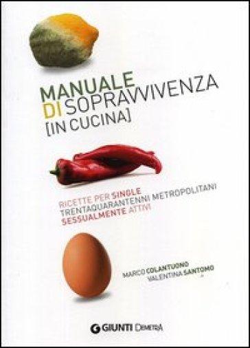 Manuale di sopravvivenza in cucina ricette per single trentaquarantenni metropolitani - Manuale di cucina professionale pdf ...