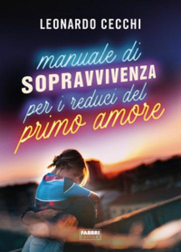 Manuale di sopravvivenza per i reduci del primo amore - Leonardo Cecchi | Thecosgala.com