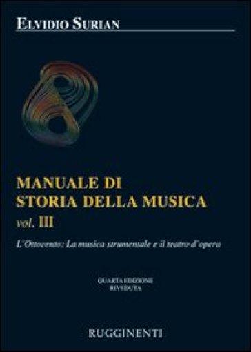Manuale di storia della musica. 3: L'Ottocento: la musica strumentale e il teatro dell'opera - Elvidio Surian |