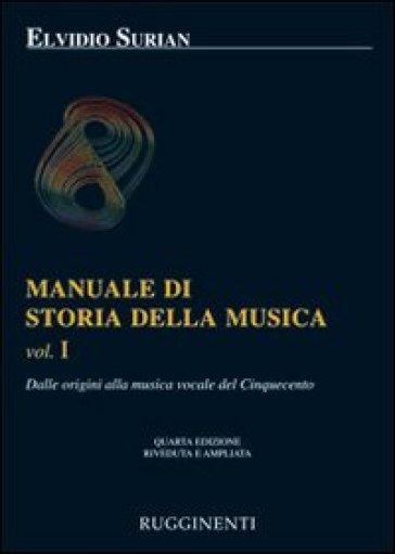 Manuale di storia della musica. 1.Dalle origini alla musica vocale del Cinquecento - Elvidio Surian   Rochesterscifianimecon.com