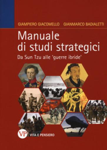 Manuale di studi strategici. Da Sun Tzu alle 'guerre ibride' - Giampiero Giacomello | Rochesterscifianimecon.com