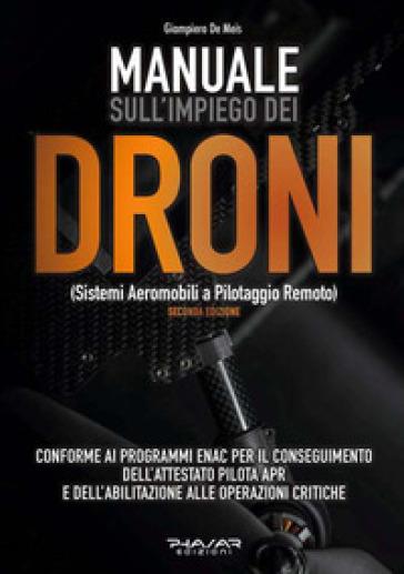 Manuale sull'impiego dei droni. (Sistemi aeromobili a pilotaggio remoto) - Giampiero De Meis | Jonathanterrington.com
