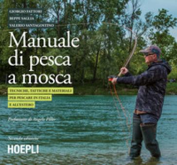 Manuale tattico per la pesca a mosca. Tecniche, tattiche e materiali per pescare in Italia e all'estero - Giorgio Fattori  