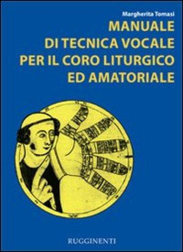Manuale di tecnica vocale. Per il coro liturgico ed amatoriale - Margherita Tomasi | Thecosgala.com