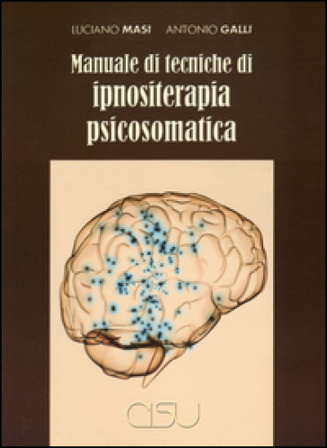 Manuale di tecniche di ipnositerapia psicosomatica - Luciano Masi |