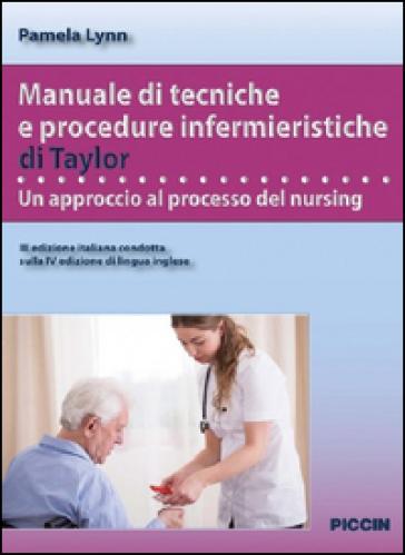 Manuale di tecniche e procedure infermieristiche di Taylor. Un approccio al processo del nursing - Pamela Lynn pdf epub