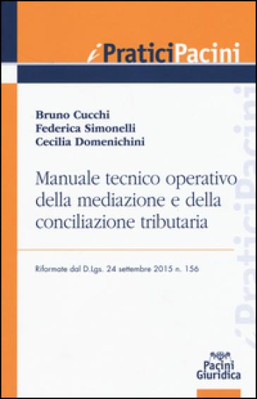 Manuale tecnico operativo della mediazione e della conciliazione tributaria riformate dal D.Lgs. 24 settembre 2015 n. 156 - Bruno Bucchi   Thecosgala.com