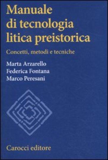 Manuale di tecnologia litica preistorica. Concetti, metodi e tecniche - Federica Fontana |