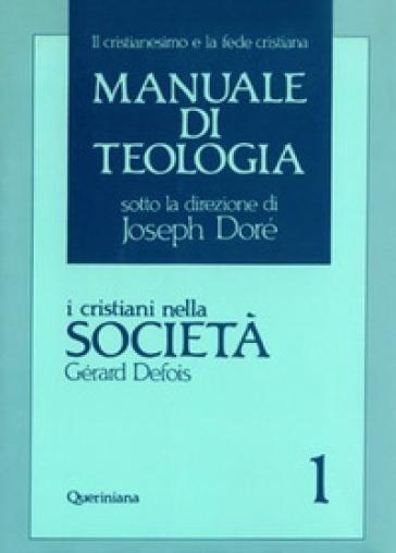 Manuale di teologia. 1: I cristiani nella società. Il mistero della salvezza nella sua traduzione sociale - Gérard Defois |