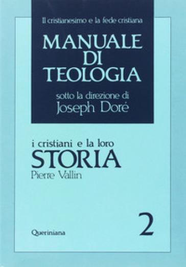 Manuale di teologia. 2: I cristiani e la loro storia - Pierre Vallin |