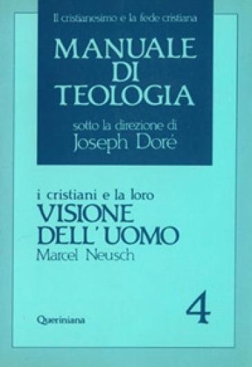 Manuale di teologia. 4: I cristiani e la loro visione dell'Uomo - Marcel Neusch | Kritjur.org