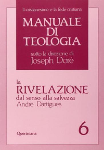Manuale di teologia. 6: La rivelazione dal senso alla salvezza - André Dartigues |