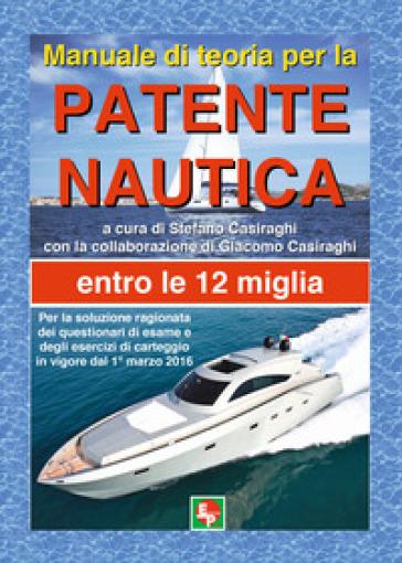 Manuale di teoria per la patente nautica. Entro le 12 miglia - Stella Casiraghi |