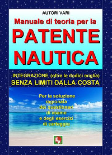 Manuale di teoria per la patente nautica. Integrazione (oltre le dodici miglia) senza limiti dalla costa - Stella Casiraghi pdf epub