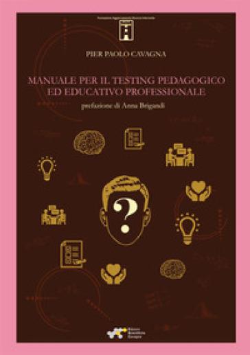 Manuale per il testing pedagogico ed educativo professionale - Pier Paolo Cavagna |