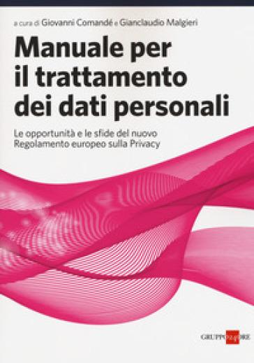 Manuale per il trattamento dei dati personali. Le opportunità e le sfide del nuovo regolamento europeo sulla privacy - G. Malgieri |