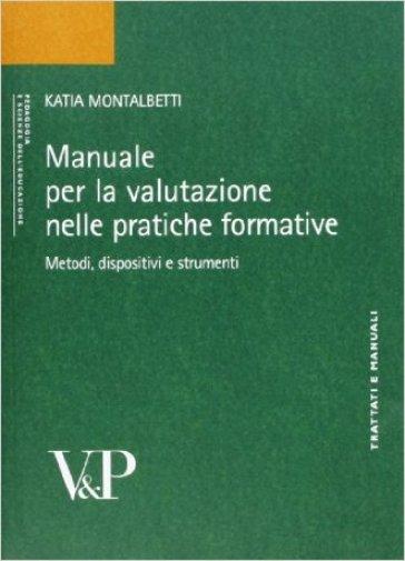Manuale per la valutazione. Metodi, dispositivi e strumenti per la pratica formativa - Katia Montalbetti | Rochesterscifianimecon.com