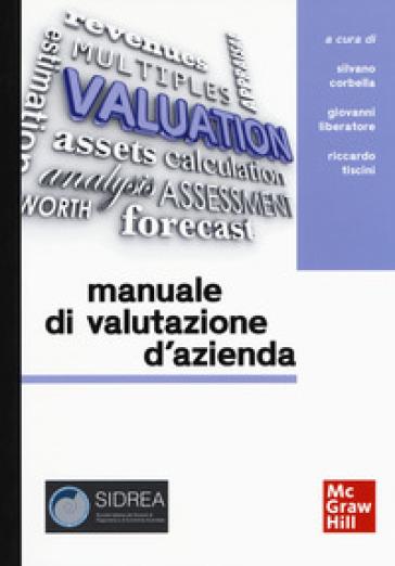 Manuale di valutazione d'azienda. Approfondimenti su profili applicativi e ambiti professionali - S. Corbella | Thecosgala.com