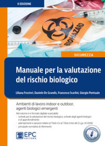 Manuale per la valutazione del rischio biologico. Ambiente di lavoro indoor e outdoor - Daniele De Grandis | Jonathanterrington.com
