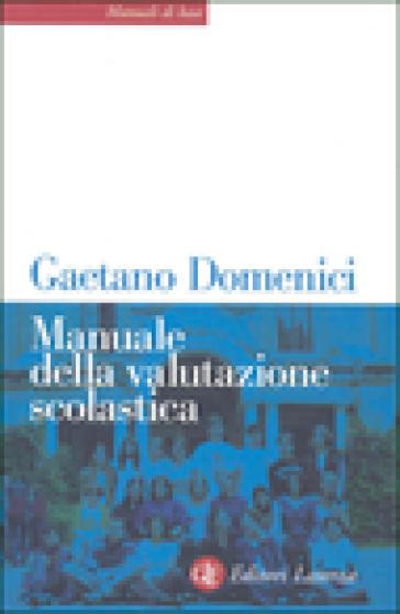 Manuale della valutazione scolastica - Gaetano Domenici | Rochesterscifianimecon.com