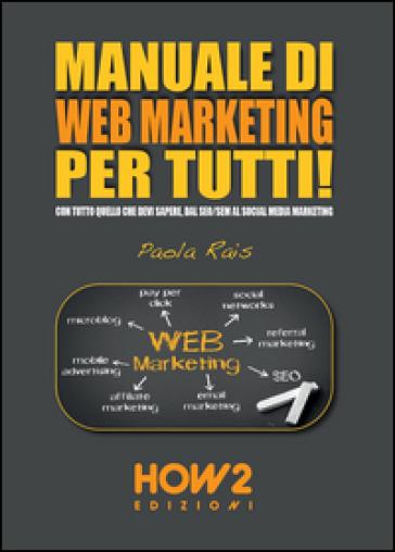 Manuale di web marketing per tutti! Con tutto quello che devi sapere, dal SEO/SEM al social media marketing - Carla Rais pdf epub