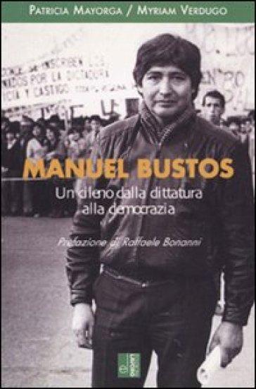 Manuel Bustos. Un cileno dalla dittatura alla democrazia - Patricia Majorga |